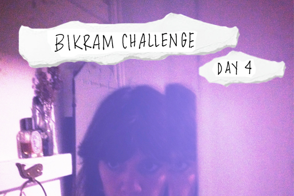 Post image for My Bikram Journal Day 4