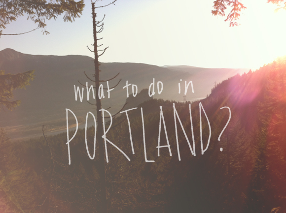 Post image for What Should I Do In Portland?