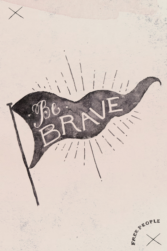 Be Brave!